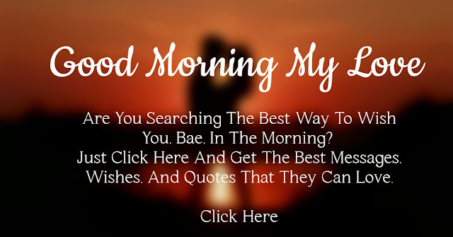 Here you get the best good morning my love messages that they love.