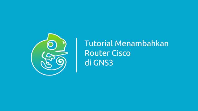 Cara Menambahkan Router Cisco di GNS3