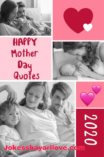 Happy Mother's Day Quotes 2020 , Inspirational quotes , WhatsApp and Facebook status , Wishes , messages , quotes , Happy Mother's Day Quotes status to share with your mother