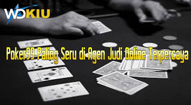 Poker99 Paling Seru di Agen Judi Online Terpercaya