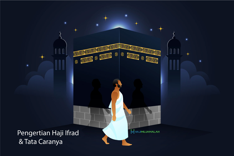 Pengertian Haji Ifrad dan Doa Niat Haji Ifrad Lengkap