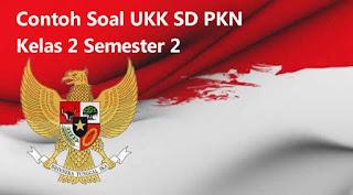 Download Soal UKK SD PKN Kelas 2 Semester 2 (Genap)