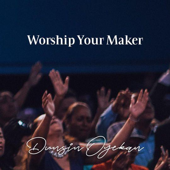 Video: Dunsin Oyekan – Worship Your Maker