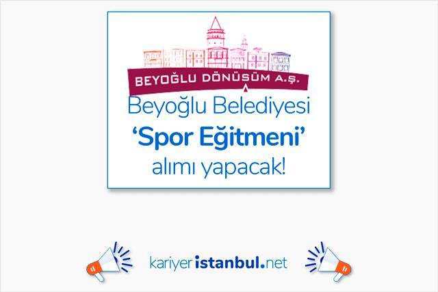 Beyoğlu Belediyesi spor eğitmeni alımı yapacak. Spor eğitmeni iş ilanı kriterleri neler? Beyoğlu iş ilanları kariyeristanbul.net'te!