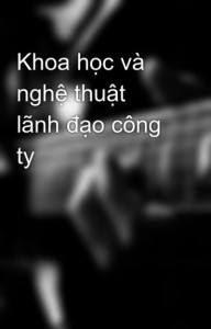 Khoa Học Và Nghệ Thuật Lãnh Đạo Công Ty - Hà Hưng Quốc