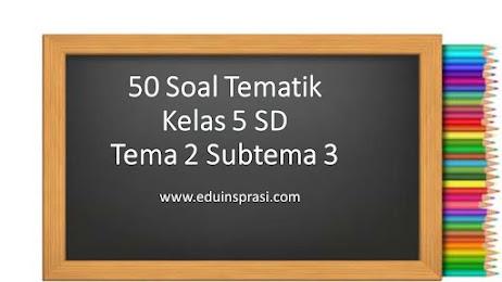 Soal Tematik Kelas 5 SD Tema 2 Subtema 3