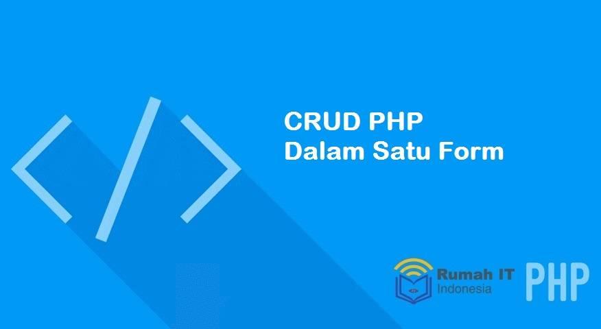 Membuat CRUD PHP Dalam Satu Form