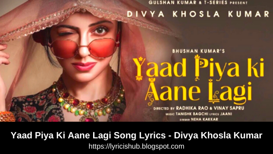 Yaad Piya Ki Aane Lagi Song Lyrics - Divya Khosla Kumar | Lyricishub