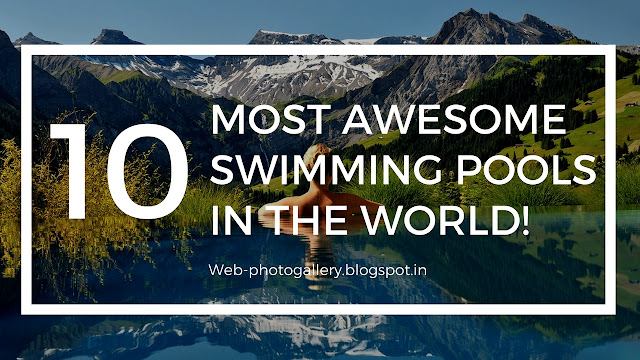 10 Most Awesome Swimming Pools in The World!