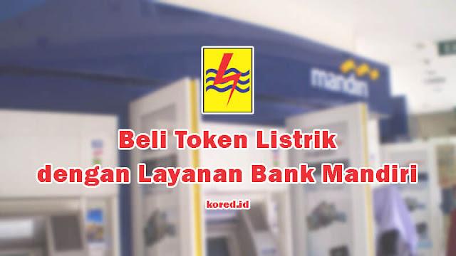 Cara Beli Token Listrik di ATM, M Banking dan SMS Banking Mandiri