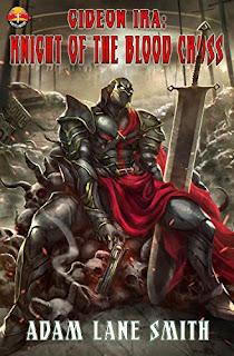 Gideon Ira: Knight of the Blood Cross - Adam Lane Smith