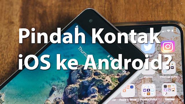 Sebuah cara mudah, agar kontak IOS disalin ke android.