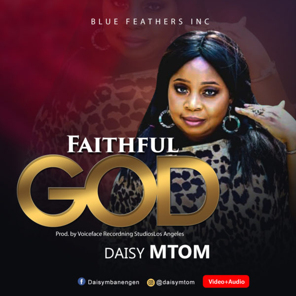 Daisy Mtom - Faithful God Mp3 Download