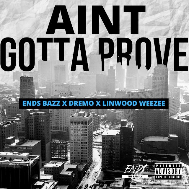 "Stream Dremo X ENDS Bazz X Linwood Weezee ""Aint Gotta Prove"""