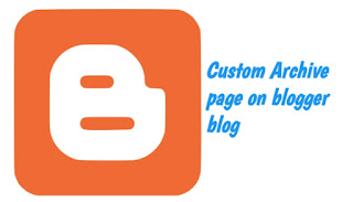 Add custom archive page on blogger blog