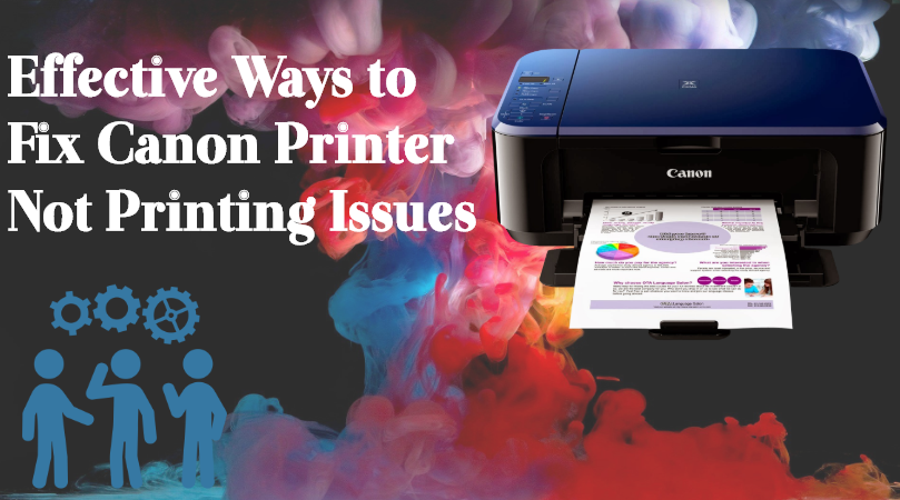 effective-ways-to-fix-canon-printer-not-printing-issues What are the Main Reasons for the Canon Printer Not Printing: