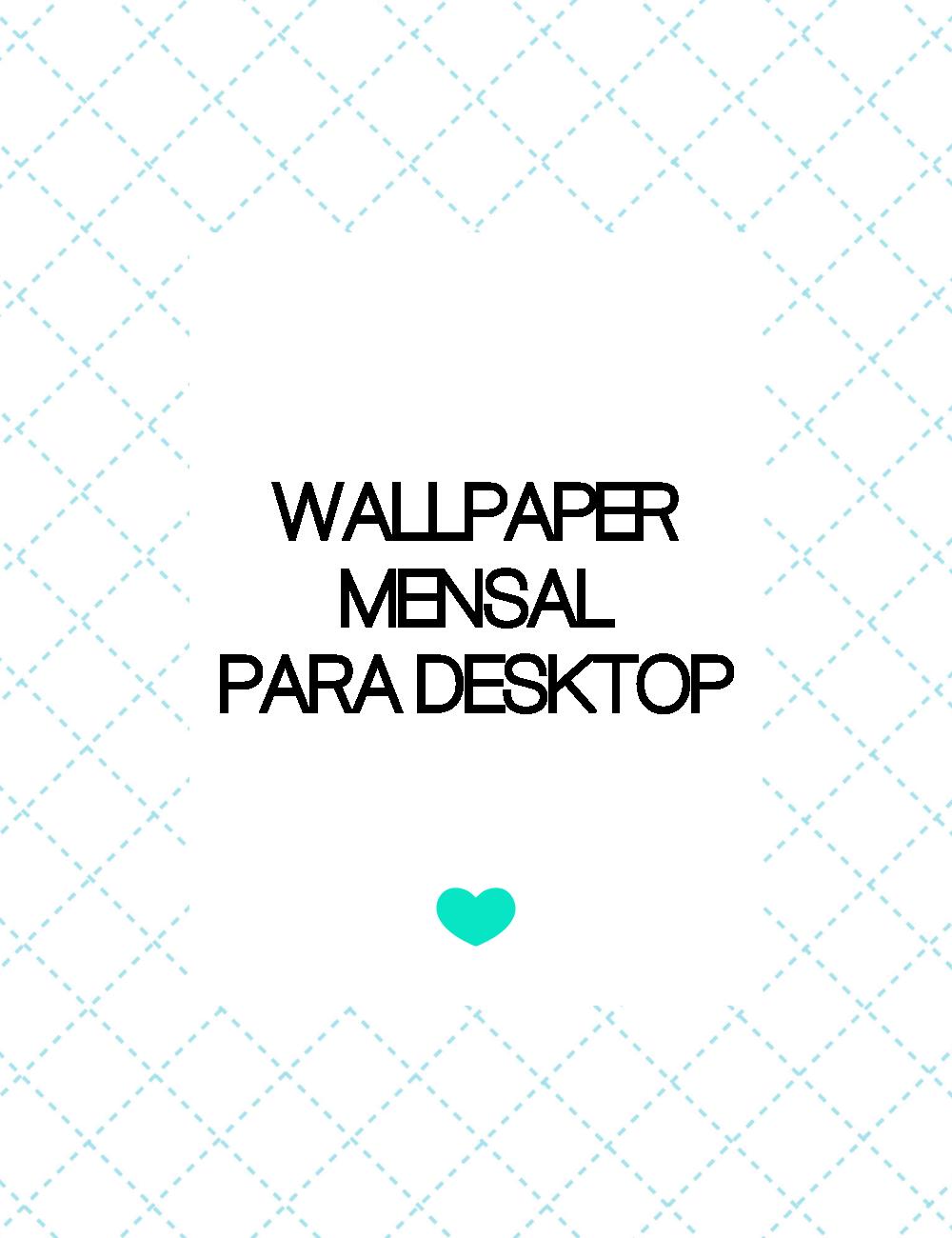 Wallpaper mensal para desktop e celular!