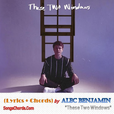 Song Lyrics and Chords by Alec Benjamin from These Two Windows Album