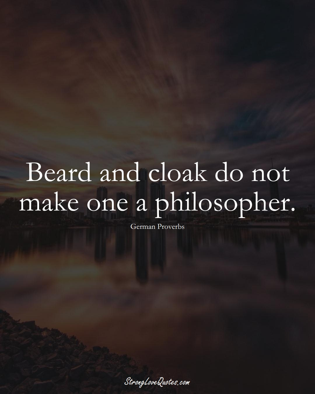 Beard and cloak do not make one a philosopher. (German Sayings);  #EuropeanSayings