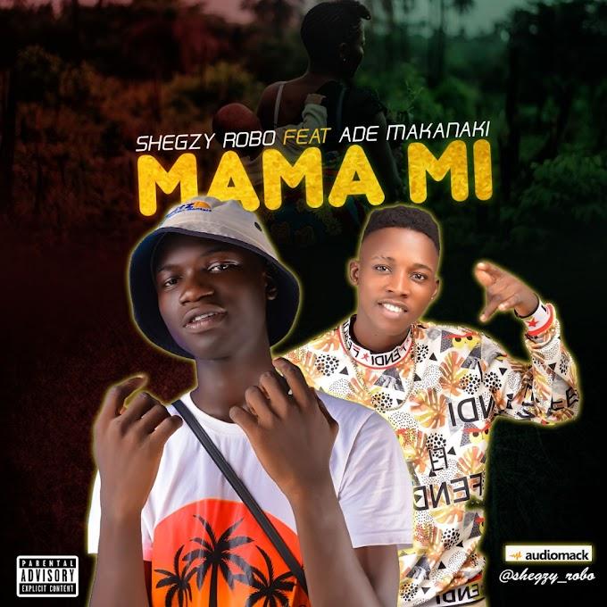 Shegzy Robo feat Ade Makanaki Mama mi prod by Memory