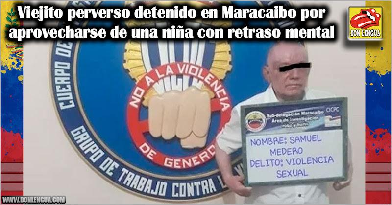 Viejito perverso detenido en Maracaibo por aprovecharse de una niña con retraso mental