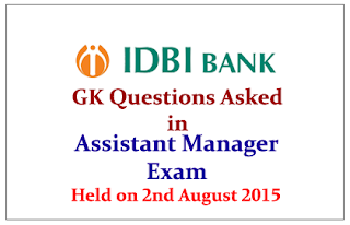 GK Questions Asked in IDBI Assistant Manager Exam Held on 2nd August 2015