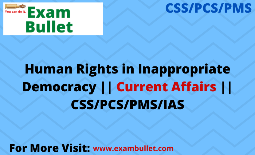 Human Rights in Inappropriate Democracy || Current Affairs || CSS/PCS/PMS/IAS