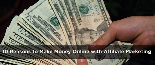 10-reasons-to-make-money-online-with-affiliate-marketing