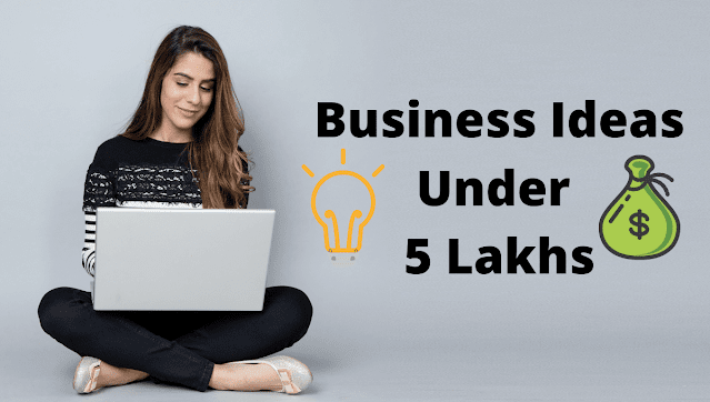 12 Attractive Business Ideas Under 5 Lakhs In India