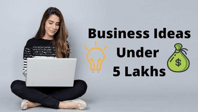 12 Attractive Business Ideas Under 5 Lakhs In India 2020