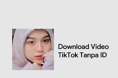Download Video TikTok Tanpa ID
