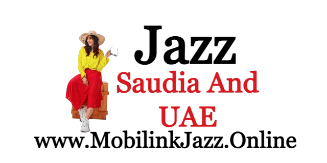 Jazz Saudi Arabia and UAE Package Price and detail 2021