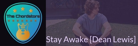 STAY AWAKE Guitar Chords ACCURATE | [DEAN LEWIS]