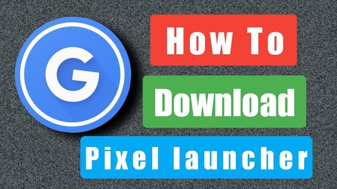 Google Pixel Launcher Free Download App 2019