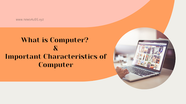 What is Computer ?   Important Characteristics of Computer