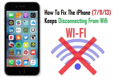 How To Fix The iPhone (7/11/13) Keeps Disconnecting From Wifi