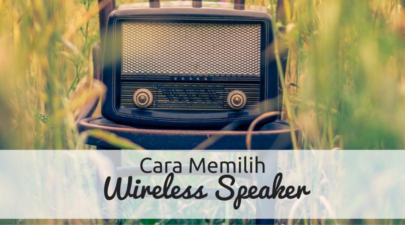 Cara Memilih Wireless Speaker Yang Terbaik