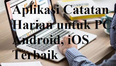Rekomendasi Aplikasi Catatan Harian untuk PC, Android, iOS Terbaik