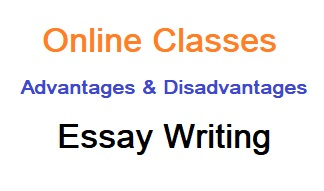 Essay on Advantages and Disadvantages of Online Classes, Online Classes Advantages, Disadvantages of Online Classes