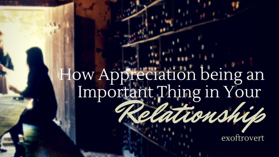 How Appreciation being an Important Thing in Your Relationship