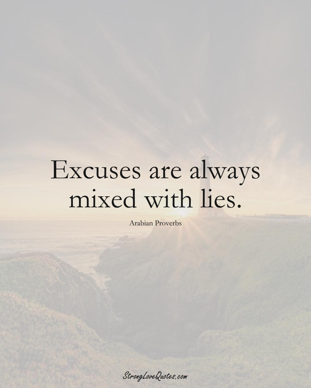 Excuses are always mixed with lies. (Arabian Sayings);  #aVarietyofCulturesSayings