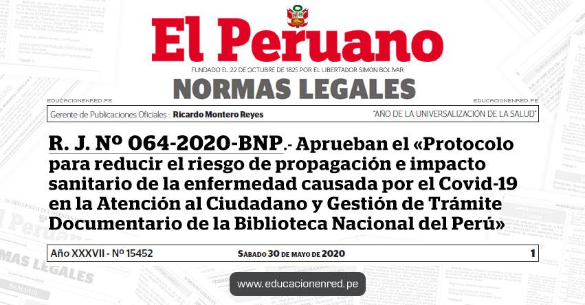 R. J. Nº 064-2020-BNP.- Aprueban el «Protocolo para reducir el riesgo de propagación e impacto sanitario de la enfermedad causada por el Covid-19 en la Atención al Ciudadano y Gestión de Trámite Documentario de la Biblioteca Nacional del Perú»