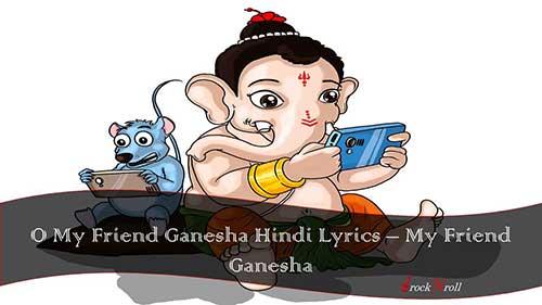 O-My-Friend-Ganesha-Hindi-Lyrics