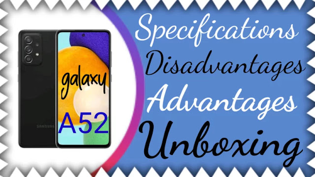 Specifications, advantages and disadvantages of the Samsung Galaxy A52 phone + unboxing of the Galaxy A52S