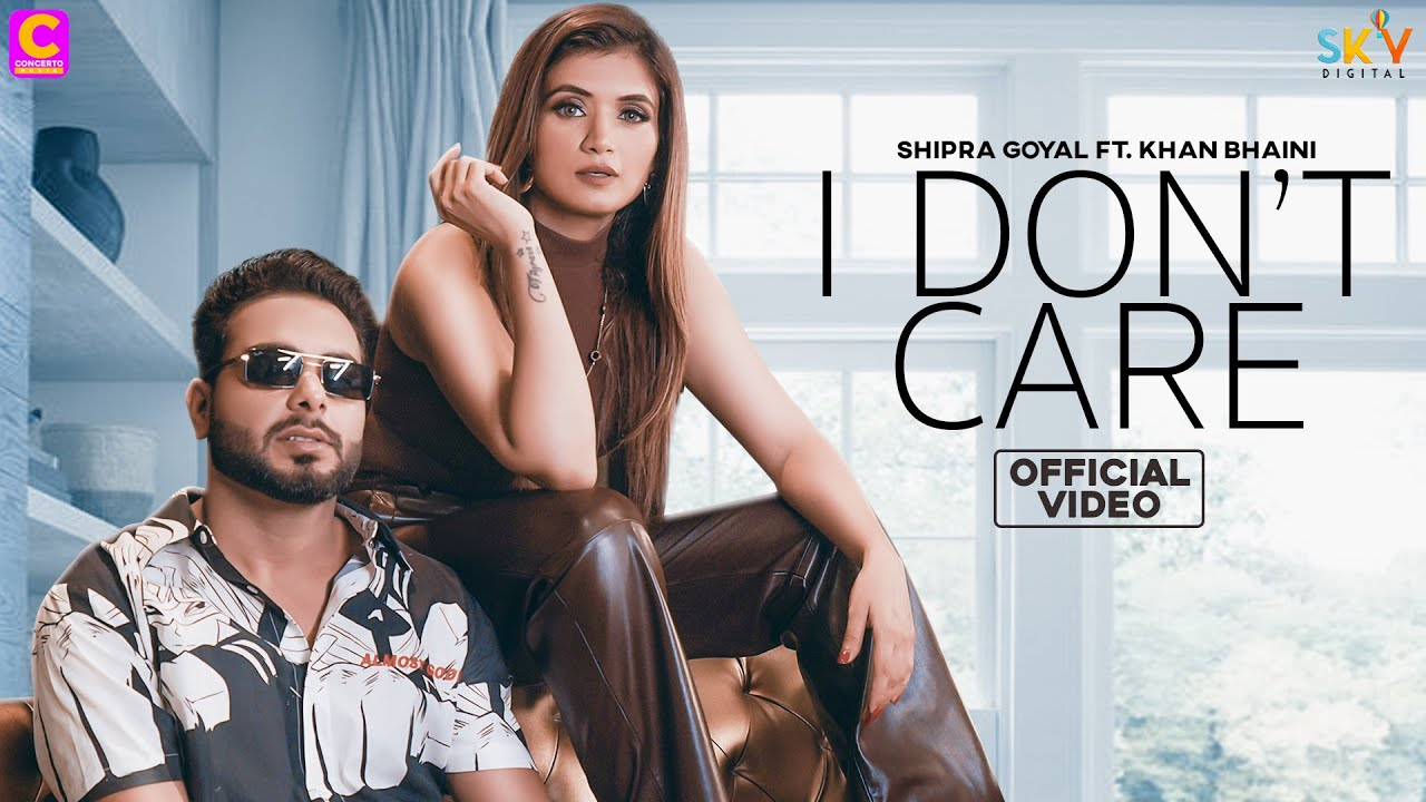 I Don't Care Lyrics Shipra Goyal X Khan Bhaini