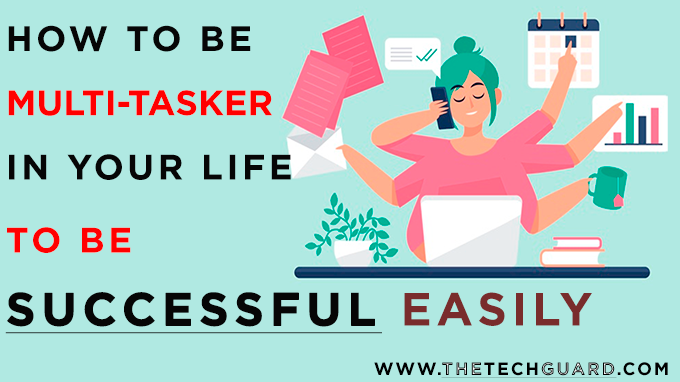 How to be Multi-Tasker in Your Life to be Successful Easily