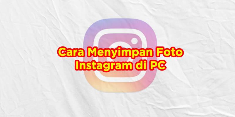 cara menyimpan foto instagram di pc