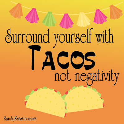 Surround yourself with Tacos not negativity.  Celebrate Cinco de Mayo or Taco Tuesday with this quote reminding you of the truly important things in life