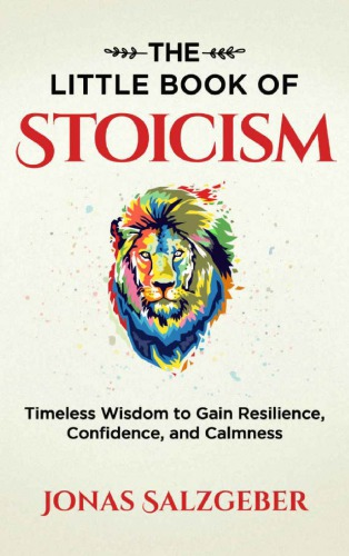 The Little Book of Stoicism: Timeless Wisdom to Gain Resilience, Confidence, and Calmness Jonas Salzgeber