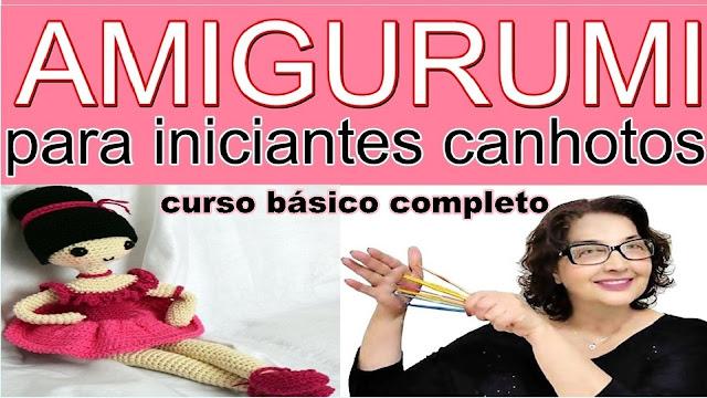 Curso Edinir Croche Amigurumi para Iniciantes Canhotos - Curso Básico e Completo de Crochê